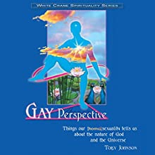 Gay Perspective: Things Our Homosexuality Tells Us About the Nature of God and the Universe (       UNABRIDGED) by Toby Johnson Narrated by Matthew Whitfield