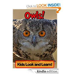 Owls! Learn About Owls and Enjoy Colorful Pictures - Look and Learn! (50+ Photos of Owls)