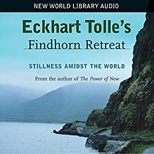 Eckhart Tolle's Findhorn Retreat | [Eckhart Tolle]
