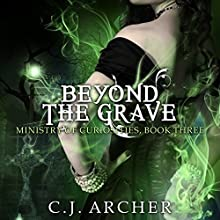 Beyond the Grave: The Ministry of Curiosities, Volume 3 Audiobook by C.J. Archer Narrated by Shiromi Arserio