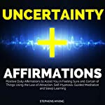 Uncertainty Affirmations: Positive Daily Affirmations to Assist You in Feeling Sure and Certain of Things Using the Law of Attraction, Self-Hypnosis, Guided Meditation and Sleep Learning | Stephens Hyang