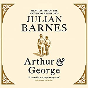 Arthur and George | [Julian Barnes]