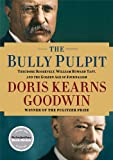 img - for The Bully Pulpit: Theodore Roosevelt, William Howard Taft, and the Golden Age of Journalism book / textbook / text book