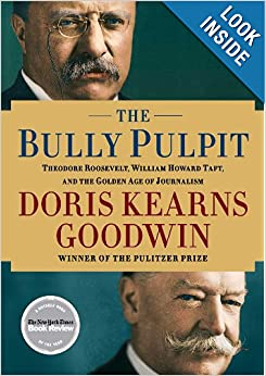 Theodore Roosevelt, William Howard Taft, and the Golden Age of Journalism Hardcover - Doris Kearns Goodwin