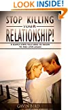 Relationships: Stop Killing Your Relationship!: 5 Simple steps you need to know to feel love again. (Relationship break up, relationship books, relationship ... woman, relationships, relationship advice)