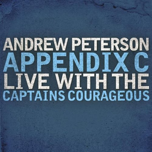Andrew Peterson - Appendix C: Live with The Captains Courageous