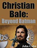Christian Bale: Beyond Batman