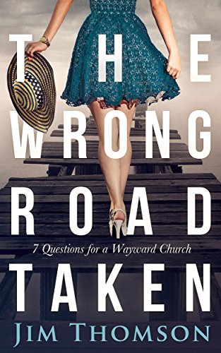 The Wrong Road Taken: 7 Questions for a Wayward Church