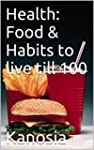 Health: Food & Habits to live till 10...
