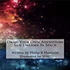 Draw Your Own Adventure - Sam Dreams: In Space Hörbuch von Philip R Harrison Gesprochen von: June Angela