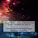 Draw Your Own Adventure - Sam Dreams: In Space | Philip R Harrison