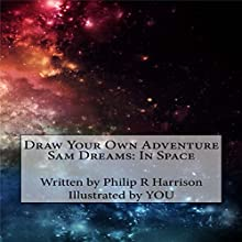 Draw Your Own Adventure - Sam Dreams: In Space Audiobook by Philip R Harrison Narrated by June Angela