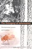 The Ontogeny of Information: Developmental Systems and Evolution (Science and Cultural Theory)