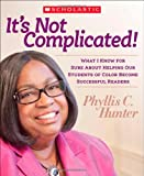 It's Not Complicated! What I Know for Sure About Helping Our Students of Color Become Successful Readers