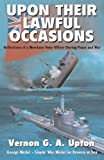 img - for Upon Their Lawful Occasions: Reflections of a Merchant Navy Officer During Peace and War by Vernon G.A. Upton (2004-08-01) book / textbook / text book