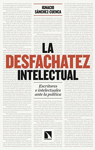 La desfachatez intelectual: Escritores e intelectuales ante la política