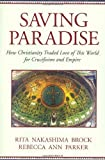 img - for By Rita Nakashima Brock Saving Paradise: How Christianity Traded Love of This World for Crucifixion and Empire (1st First Edition) [Hardcover] book / textbook / text book