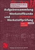Aufgabensammlung Werkstoffkunde und Werkstoffprüfung: Fragen - Antworten (Viewegs Fachbücher der Technik)