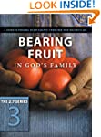 Bearing Fruit In Gods Family: A Cours...