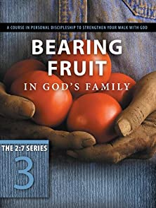 Bearing Fruit in God's Family, A Course in Personal Discipleship to Strengthen Your Walk with God