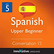 Upper Beginner Conversation #15 (Spanish): Beginner Spanish #24 |  Innovative Language Learning