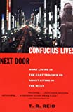 Confucius Lives Next Door: What Living in the East Teaches Us About Living in the West (0679777601) by Reid, T.R.