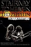 Stairway to Heaven: Led Zeppelin Uncensored (0060938374) by Cole, Richard
