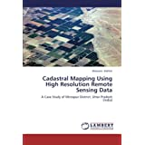 Cadastral Mapping Using High Resolution Remote Sensing Data: A Case Study of Mirzapur District, Uttar Pradesh...