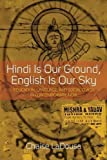 "BOOKS RECEIVED: Chaise LaDousa, ""Hindi Is Our Ground, English Is Our Sky: Education, Language, and Social Class in Contemporary India"" (Berghahn, 2016)"