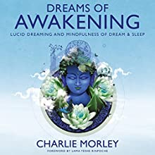 Dreams of Awakening: Lucid Dreaming and Mindfulness of Dream and Sleep Audiobook by Charlie Morley Narrated by Charlie Morley