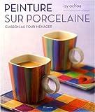 echange, troc Isy Ochoa, Catherine Bouillot - Peinture sur porcelaine : Cuisson au four ménager