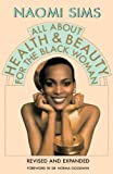 img - for All about Health and Beauty for the Black Woman (Revised and Exp)[ ALL ABOUT HEALTH AND BEAUTY FOR THE BLACK WOMAN (REVISED AND EXP) ] by Sims, Naomi (Author) Aug-19-86[ Paperback ] book / textbook / text book
