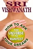 How to Ask the Universe To Manifest Your Dreams?