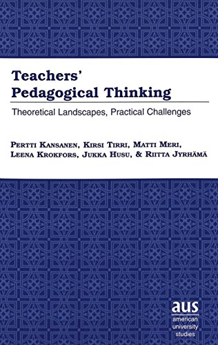 Teachers' Pedagogical Thinking: Theoretical Landscapes, Practical Challenges (American University St