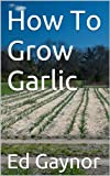 How To Grow Garlic, Growing Garlic Made Easy