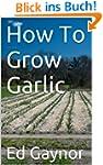 How To Grow Garlic, Growing Garlic Ma...