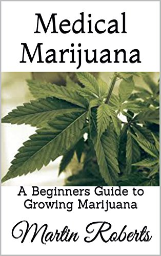 Medical Marijuana: A Beginners Guide to Growing Marijuana
