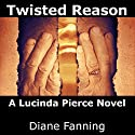 Twisted Reason: A Lucinda Pierce Mystery, Book 4 Audiobook by Diane Fanning Narrated by Flora Plumb