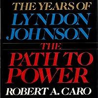 The Path to Power: The Years of Lyndon Johnson Hörbuch von Robert A. Caro Gesprochen von: Grover Gardner