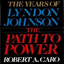 The Path to Power: The Years of Lyndon Johnson (       UNABRIDGED) by Robert A. Caro Narrated by Grover Gardner