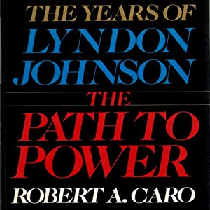 The Path to Power: The Years of Lyndon Johnson | [Robert A. Caro]