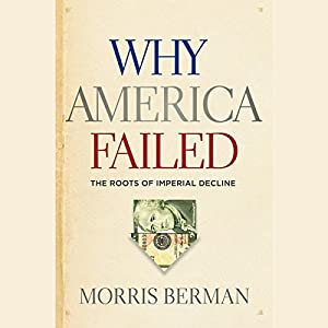 Why America Failed: The Roots of Imperial Decline Audiobook