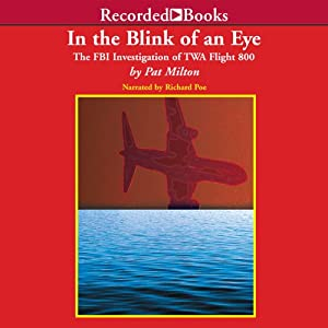 In the Blink of an Eye: The FBI Investigation of TWA Flight 800 | [Pat Milton]