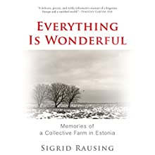 Everything Is Wonderful: Memories of a Collective Farm in Estonia (       UNABRIDGED) by Sigrid Rausing Narrated by Sigrid Rausing