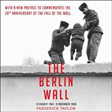The Berlin Wall (       UNABRIDGED) by Frederick Taylor Narrated by Daniel Philpott