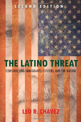 The Latino Threat: Constructing Immigrants, Citizens, And The Nation, Second Edition