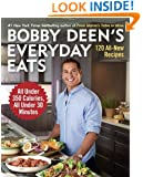 Bobby Deen's Everyday Eats: 120 All-New Recipes, All Under 350 Calories, All Under 30 Minutes