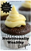 Nutritionally Wealthy Recipes: More Nutritional Bang for your Buck! (English Edition)