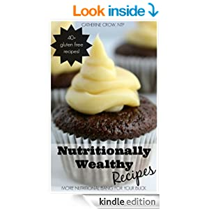 Nutritionally Wealthy Recipes: More Nutritional Bang for your Buck!