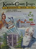 Kanawha County Images: A Bicentennial History 1788-1988 (0933126697) by Cohen, Stan